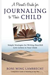 A Parent's Guide For Journaling to Their Child: Simple Strategies for Writing Heartfelt Love Letters to Your Child Paperback