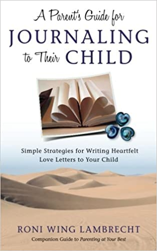 A parents guide for journaling to their child simple strategies a parents guide for journaling to their child simple strategies for writing heartfelt love letters to your child roni wing lambrecht 9780997929836 spiritdancerdesigns