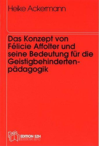 Das Konzept Von Felicie Affolter Und Seine Bedeutung Fur Die Geistigbehindertenpadagogik Amazon De Ackermann Heike Bucher