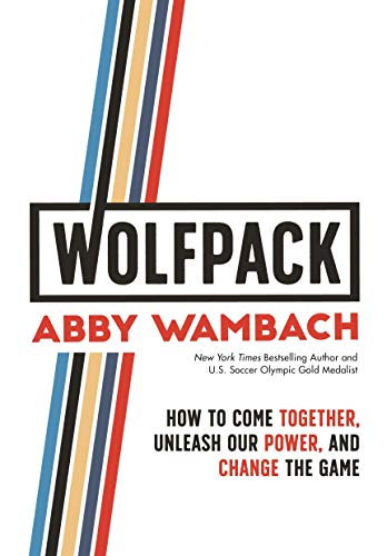 Book cover from WOLFPACK: How to Come Together, Unleash Our Power, and Change the Game by Abby Wambach