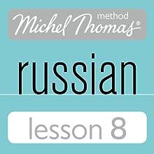 Michel Thomas Beginner Russian, Lesson 8 Speech by Natasha Bershadski Narrated by Natasha Bershadski