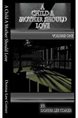 A Child A Mother Should Love  Volume One Kindle Edition
