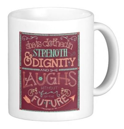 She is clothed in strenght and dignity and she laughs without fear of the future. Proverbs 31:25, women, girl - 11 OZ Coffee Mug - Bible Quotes, Christian and church - By A Mug To Keep TM, Inspirational