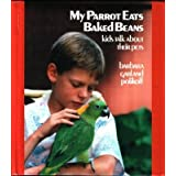 My Parrot Eats Baked Beans: Kids Talk About Their Pets