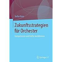 Zukunftsstrategien für  Orchester: Kompetenzen und Kräfte mobilisieren (German Edition)