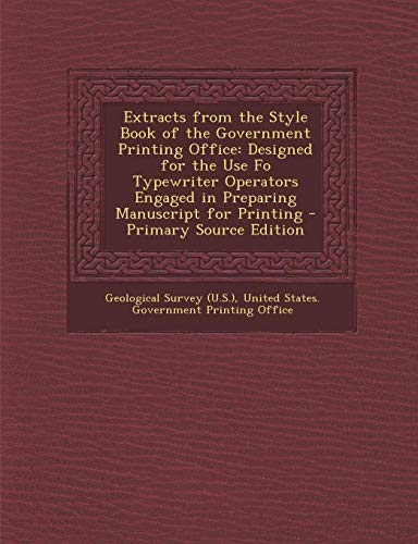 (Extracts from the Style Book of the Government Printing Office: Designed for the Use Fo Typewriter Operators Engaged in Preparing Manuscript for Print)