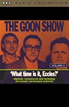 The Goon Show, Volume 9: What Time Is It, Eccles? Radio/TV Program by The Goons Narrated by The Goons