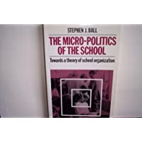 Micropolitics of the School: Towards a Theory of School Organization (Education Paperbacks)