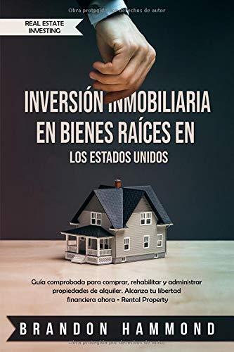 Inversión Inmobiliaria en Bienes Raíces en los Estados Unidos Guía comprobada para comprar, rehabilitar y administrar propiedades de alquiler. ... (Real Estate Investing)  [Hammond, Brandon] (Tapa Blanda)
