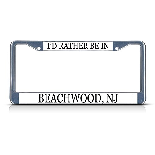 Metal License Plate Frame Solid Insert I'd Rather Be in Beachwood, Nj Car Auto Tag Holder - Chrome 2 Holes, Set of 2