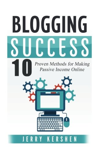 Blogging: Blogging Success: 10 Proven Steps to Starting a Blog and Making Money (Blogging Beginner to Expert, Make Money Blogging, Blogging for Profit, Blogging Empire)