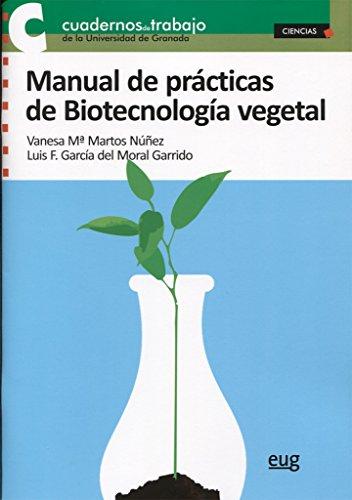 MANUAL DE PRÁCTICAS DE BIOTECNOLOGIA VEGETAL (Cuadernos de trabajo de la Universidad de Granada) por Martos Núñez, Vanesa María,García del Moral Garrido, Luis Fernando