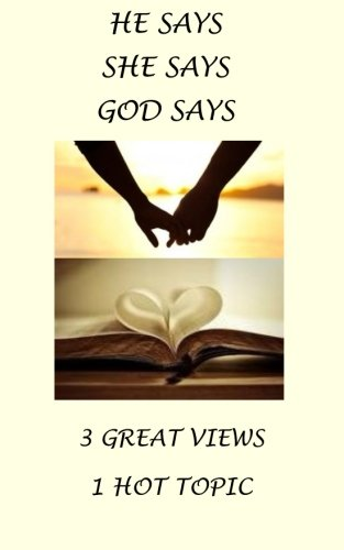 He Says, She Says, God Says: 3 Great Views, 1 HOT Topic