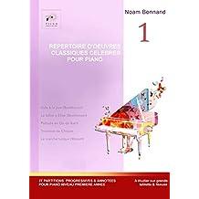 REPERTOIRE D'OEUVRES  CLASSIQUES CELEBRES  POUR PIANO : première année (French Edition)