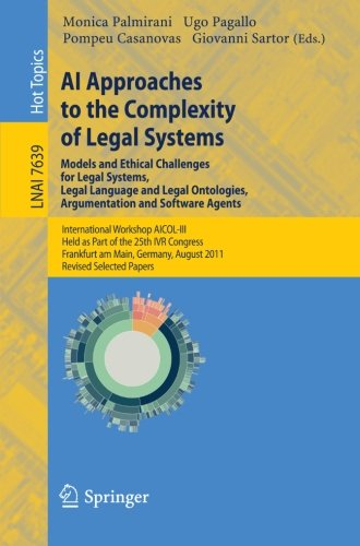 AI Approaches to the Complexity of Legal Systems - Models and Ethical Challenges for Legal Systems, Legal Language and Legal Ontologies, Argumentation ... Papers (Lecture Notes in Computer Science)