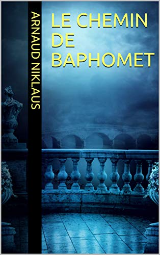Le chemin de Baphomet (French Edition) by [Niklaus, Arnaud]