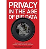[(Privacy In The Age Of Big Data: Recognizing Threats, Defending Your Rights, And Protecting Your Family)] [Author: Theresa M. Payton] Published On (March, 2014)