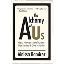 The Alchemy of Us: How Humans and Matter Transformed One Another (The MIT Press)