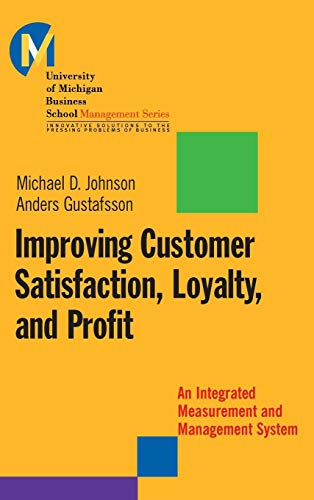 Improving Customer Satisfaction, Loyalty, and Profit : An Integrated Measurement and Management System