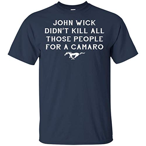 John Wick Didn't Kill for Those People for A Camaro Mustang Horse Car Gift T-Shirt Navy