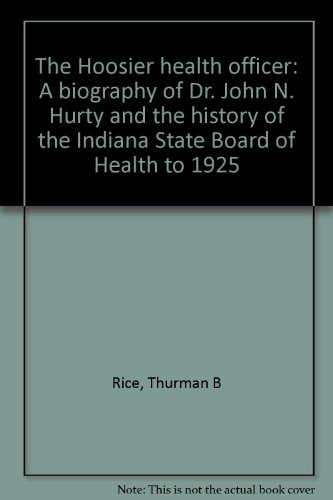 The Hoosier Health Officer: A Biography of Dr. John N. Hurty