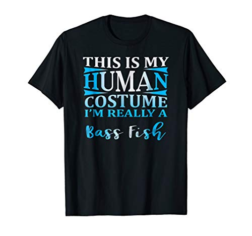 This Is My Human Costume I'm Really a Bass Fish T Shirt Gift for $<!--$15.99-->