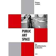 Public - Art - Space. Zum Oeffentlichkeitscharakter der Minimal Art: Carl Andre, Dan Flavin, Donald Judd, Sol LeWitt und Robert Morris