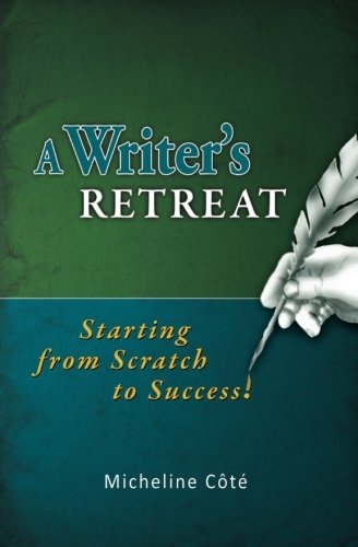 A Writer's Retreat: Starting from Scratch to Success!