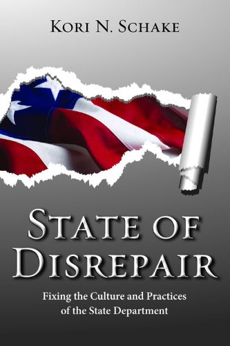 State Of Disrepair  Fixing The Culture And Practices Of The State Department  Hoover Institution Press Publication