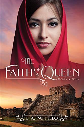 The Faith of a Queen (Women of Faith Book 2) by [Pattillo, LA]