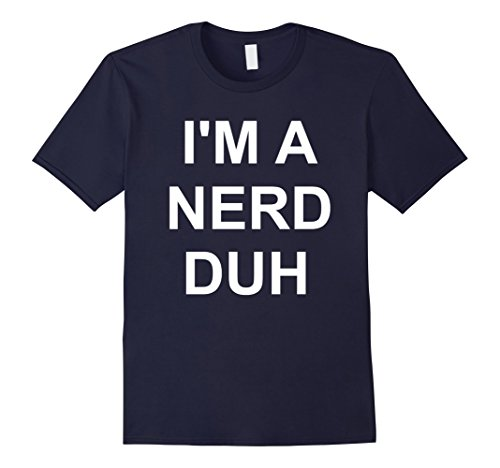 Nerd Costume Ideas For Couples (Mens I'm A Nerd Duh T-Shirt Funny Easy Halloween Costume Top Tee Large Navy)
