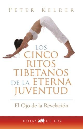 Cinco ritos tibetanos de la eterna juventud (El ojo de la revelacion / The Eye of Revelation) (Spanish Edition) [Peter Kelder] (De Bolsillo)