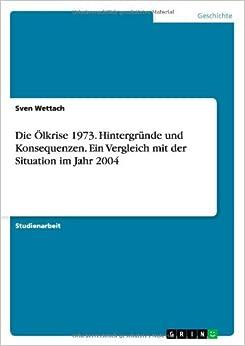 Die Olkrise 1973. Hintergrunde Und Konsequenzen. Ein Vergleich Mit Der Situation Im Jahr 2004