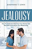 Jealousy: How To Understand And Trust Your Partner And Deal With Insecurity In Y