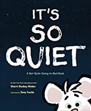 It's So Quiet: A Not-Quite-Going-to-Bed