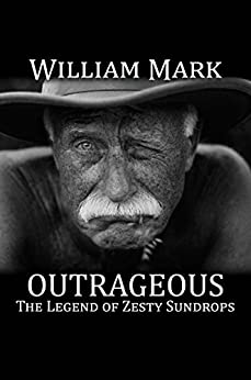 Outrageous: The Legend of Zesty Sundrops by [Mark, William]