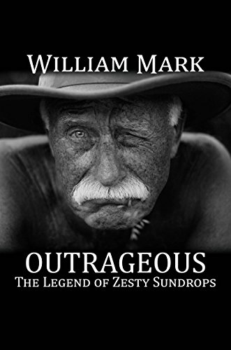 Outrageous: The Legend of Zesty Sundrops by William Mark