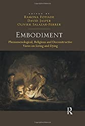Embodiment: Phenomenological, Religious and Deconstructive Views on Living and Dying