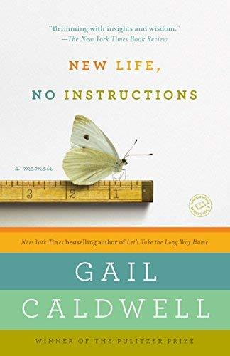 New Life, No Instructions: A Memoir by Gail Caldwell (2015-02-03)