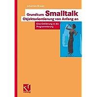 Grundkurs Smalltalk ― Objektorientierung von Anfang an: Eine Einführung in die Programmierung