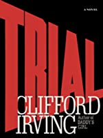 TRIAL - A Legal Thriller: Clifford Irving's legal novels: Book 1
