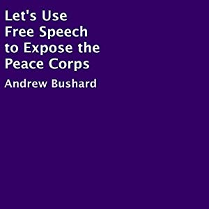 Let's Use Free Speech to Expose the Peace Corps Audiobook