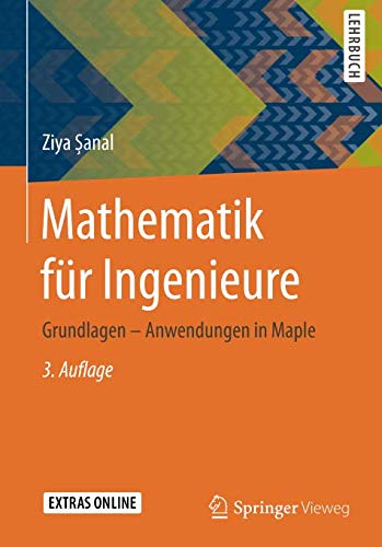 Mathematik für Ingenieure: Grundlagen - Anwendungen in Maple (German Edition)