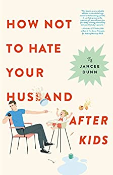 How Not to Hate Your Husband After Kids by [Dunn, Jancee]