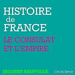 Napoléon, le Consulat et l'Empire (Histoire de France)