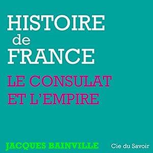 Napoléon, le Consulat et l'Empire (Histoire de France) Hörbuch