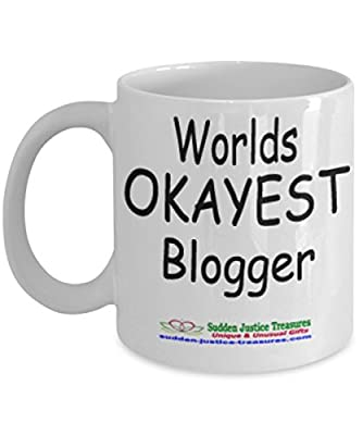 Worlds Okayest Blogger White Mug Unique Birthday, Special Or Funny Occasion Gift. Best 11 Oz Ceramic Novelty Cup for Coffee, Tea, Hot Chocolate Or Toddy