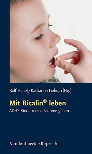 Mit Ritalin® leben: ADHS-Kindern eine Stimme geben (Schriften des Sigmund-Freud-Instituts. Reihe 2: Psychoanalyse im interdisziplinären Dialog, Band 13)