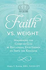 Faith Vs. Weight: Magnifying the  Glory of God by Reclaiming Your Energy  to Serve the Kingdom Paperback