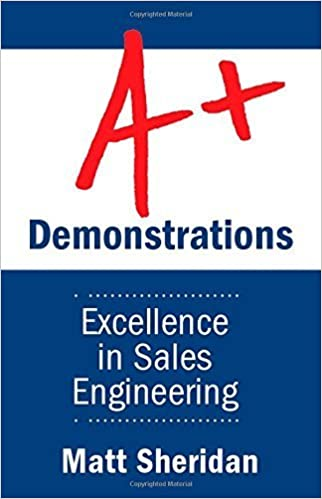 A+ Demonstrations: Excellence in Sales Engineering by Matt Sheridan (2014)